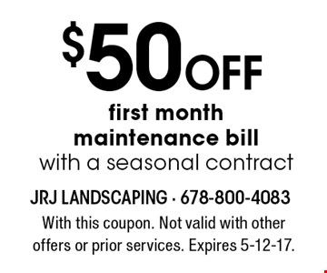 $50 off first month maintenance bill with a seasonal contract. With this coupon. Not valid with other offers or prior services. Expires 5-12-17.