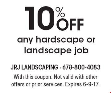 10% Off any hardscape or landscape job. With this coupon. Not valid with other offers or prior services. Expires 6-9-17.