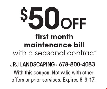 $50 Off first month maintenance bill with a seasonal contract. With this coupon. Not valid with other offers or prior services. Expires 6-9-17.
