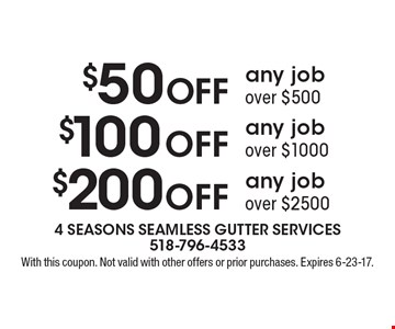 $200 Off any job over $2500 OR $100 Off any job over $1000 OR $50 Off any job over $500. With this coupon. Not valid with other offers or prior purchases. Expires 6-23-17.