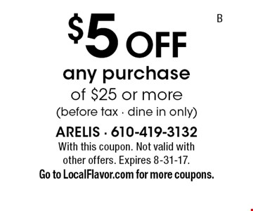 $5 Off any purchase of $25 or more (before tax - dine in only). With this coupon. Not valid with other offers. Expires 8-31-17. Go to LocalFlavor.com for more coupons.