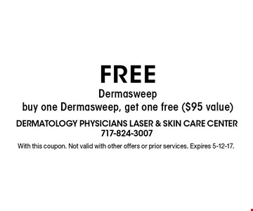 Free Dermasweep. Buy one Dermasweep, get one free ($95 value). With this coupon. Not valid with other offers or prior services. Expires 5-12-17.
