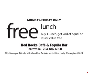 Free lunch. Buy 1 lunch, get 2nd of equal or lesser value free. Monday-Friday only. With this coupon. Not valid with other offers. Excludes alcohol. Dine in only. Offer expires 4-28-17.