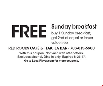 FREE Sunday breakfast. Buy 1 Sunday breakfast, get 2nd of equal or lesser value free. With this coupon. Not valid with other offers. Excludes alcohol. Dine in only. Expires 8-25-17. Go to LocalFlavor.com for more coupons.
