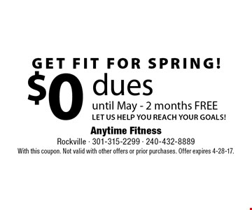 get fit for spring! $0 dues until May - 2 months FREE. LET US HELP YOU REACH YOUR GOALS! With this coupon. Not valid with other offers or prior purchases. Offer expires 4-28-17.