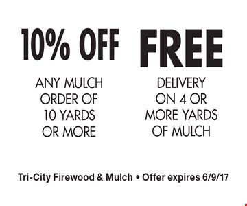 10% OFF ANY MULCH ORDER OF 10 YARDS OR MORE FREE DELIVERY ON 4 OR MORE YARDS OF MULCH. Tri-City Firewood & Mulch - Offer expires 6/9/17