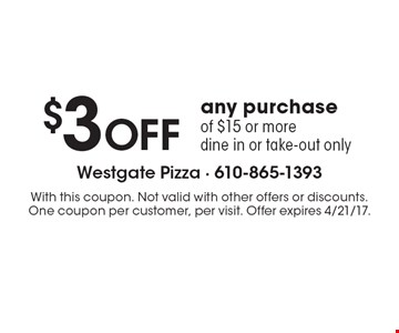 $3 OFF any purchase of $15 or more. Dine in or take-out only. With this coupon. Not valid with other offers or discounts. One coupon per customer, per visit. Offer expires 4/21/17.