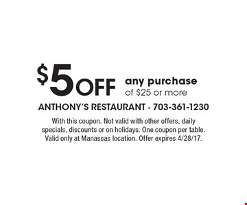 $5 Off any purchase of $25 or more. With this coupon. Not valid with other offers, daily specials, discounts or on holidays. One coupon per table. Valid only at Manassas location. Offer expires 4/28/17.