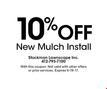 10% OFF New Mulch Install. With this coupon. Not valid with other offers or prior services. Expires 6-19-17.