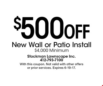 $500 OFF New Wall or Patio Install. $4,000 Minimum. With this coupon. Not valid with other offers or prior services. Expires 6-19-17.