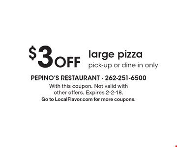 $3 Off large pizza pick-up or dine in only. With this coupon. Not valid with other offers. Expires 2-2-18.Go to LocalFlavor.com for more coupons.
