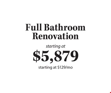 Full Bathroom Renovation, starting at $5879, starting at $129/mo.