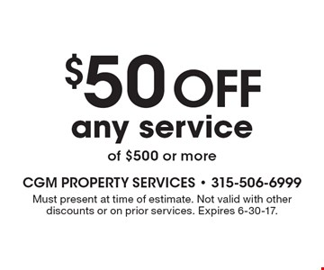 $50 off any service of $500 or more. Must present at time of estimate. Not valid with other discounts or on prior services. Expires 6-30-17.