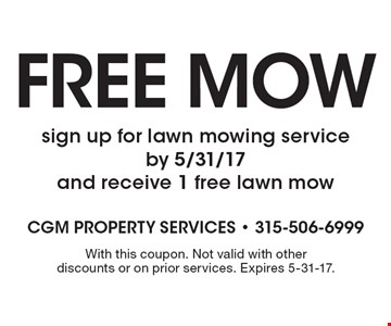 Free Mow sign up for lawn mowing service by 5/31/17 and receive 1 free lawn mow. With this coupon. Not valid with other discounts or on prior services. Expires 5-31-17.