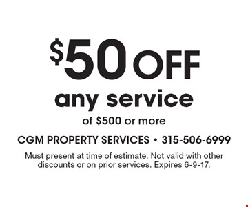 $50 off any service of $500 or more. Must present at time of estimate. Not valid with other discounts or on prior services. Expires 6-9-17.