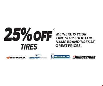 25% OFF 4 Tires Meineke is your one stop shop for name brand tires at great prices. Minimum purchase of $150 before tax required. Valid on select tires. Valid at participating locations only. See center manager for complete details. Expires 5-5-17.