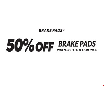 Brake Pads 3 50% OFF Brake Pads When Installed At Meineke. Standard installation labor rates apply. Additional parts and service may be needed at extra cost. Valid on standard brake pads and/or shoes only when installed at Meineke. Discount applies to regular retail pricing. Not valid with any other offers, special order parts or warranty work. Offer may be combined with Meineke credit card rebates. Offer valid at participating Meineke U.S. locations. Valid on most cars and light trucks. No cash value. Void where prohibited. Limited time offer. See center manager for complete details. Offer ends 5-5-17.