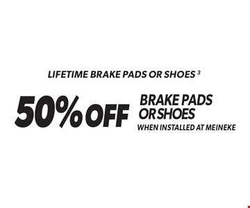 Lifetime Brake Pads Or Shoes. 50%OFF Brake Pads or Shoes When Installed At Meineke. Standard installation labor rates apply. Additional parts and service may be needed at extra cost. Valid on standard brake pads and/or shoes only when installed at Meineke. Discount applies to regular retail pricing. Not valid with any other offers, special order parts or warranty work. Offer may be combined with Meineke credit card rebates. Offer valid at participating Meineke U.S. locations. Valid on most cars and light trucks. No cash value. Void where prohibited. Limited time offer. See center manager for complete details. Offer ends 5-5-17.