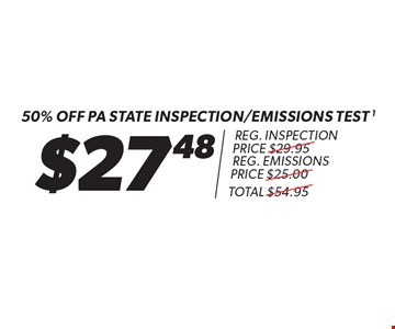50% Off. $27.48 PA State Inspection/Emissions Test (Reg. inspection price $29.95, reg. emissions price $25, Total $54.95). Pass or fail, most cars, plus $6 sticker and $1.65 MCI charge. Additional shop supply and disposal fees may apply. Discount applies to regular retail pricing. Must present coupon at time of estimate. Offer valid on most carsand light trucks. Valid at participating locations only. Limited time offer. See center manager for complete details. Expires 6-11-17.