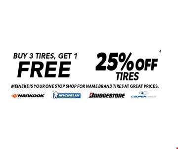 Buy 3 tires, get 1 free or 25% off tires. Meineke is your one stop shop for name brand tires at great prices. Minimum purchase of $150 before tax required. Valid on select tires. Valid at participating locations only. See center manager for complete details. Expires 6-4-17.