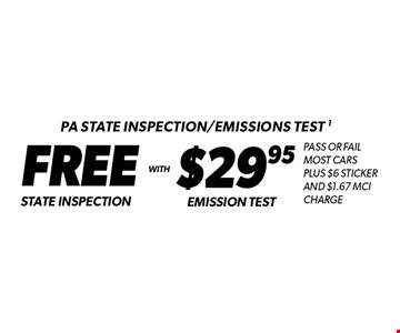 PA state inspection/emissions test 1. Free state inspection with $29.95 emission test. Pass or fail. Most cars. Plus $6 sticker and $1.67 MCI Charge. Additional disposal and shop supply fees may apply. Coupon must be presented at time of estimate. Valid on most cars and light trucks at participating Meineke U.S. locations only. Not valid with any other offers, special order parts or warranty work. See center manager for complete details. No cash value. Void where prohibited. Limited time offer. Offer expires 6-9-17.