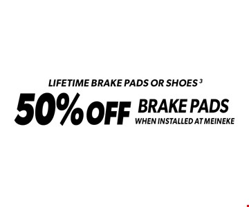 Lifetime brake pads or shoes 3. 50% off brake pads when installed at Meineke. Standard installation labor rates apply. Additional parts and service may be needed at extra cost. Valid on standard brake pads and/or shoes only when installed at Meineke. Discount applies to regular retail pricing. Not valid with any other offers, special order parts or warranty work. Offer may be combined with Meineke credit card rebates. Offer valid at participating Meineke U.S. locations. Valid on most cars and light trucks. No cash value. Void where prohibited. Limited time offer. See center manager for complete details. Offer ends 6-4-17.