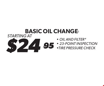 Starting At $24.95 Plus Tax Basic Oil Change. Oil And Filter*.  23-Point Inspection. Tire Pressure Check. *Oil change includes up to 5 quarts of 5W30 conventional motor oil and standard oil filter. Additional disposal and shop supply fees may apply. Special oils and filters are available at an additional cost. Not valid with any other offers. Must present coupon at time of estimate. Offer valid on most cars and light trucks. Valid at participating locations only. Limited time offer. See center manager for complete details. Offer expires 5-28-17.