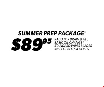 $89.95 SUMMER Prep Package. Radiator drain & Fill Basic Oil Change*. Standard Wiper Blades Inspect Belts & hoses. *Oil change includes up to 5 qts. of standard motor oil & a standard filter. Radiator service includes standard fluid & universal coolant. Special oils, filters & fluids available at additional cost. Includes standard wiper blades. Coupon must be presented at time of estimate. Valid on most cars and light trucks at participating Meineke U.S. locations only. Not valid with any other offers, special order parts or warranty work. Additional disposal and shop supply fees may apply, where permitted. Not valid with any other Meineke Credit Card offers. See center manager for complete details. No cash value. Void where prohibited. Limited time offer. Offer expires 6/25/17.