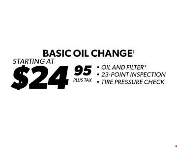 Starting At $24.95 Plus Tax Basic Oil Change. Oil And Filter*.  23-Point Inspection. Tire Pressure Check. *Oil change includes up to 5 quarts of 5W30 conventional motor oil and standard oil filter. Additional disposal and shop supply fees may apply. Special oils and filters are available at an additional cost. Not valid with any other offers. Must present coupon at time of estimate. Offer valid on most cars and light trucks. Valid at participating locations only. Limited time offer. See center manager for complete details. Offer expires 6/25/17.