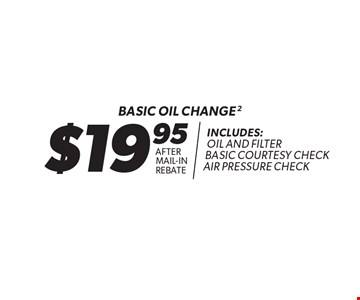 $19.95 after mail-in rebate Basic oil change 2 Includes: oil and filter basic courtesy check air pressure check. Expires 9-30-17.