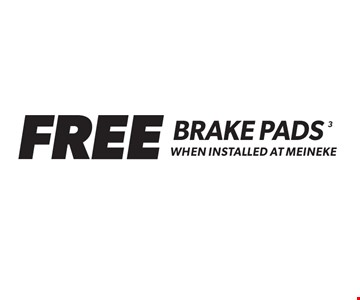 FREE Brake Pads 3 When Installed At Meineke. Expires 9-30-17.