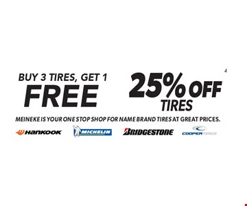 Buy 3 Tires, Get 1 Free. 25% OFF 4 Tires. Meineke is your one stop shop for name brand tires at great prices. Minimum purchase of $150 before tax required. Valid on select tires. Valid at participating locations only. See center manager for complete details. Expires 10-13-17.