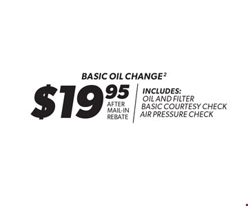 $19.95 Basic Oil Change After Mail-In Rebate  Includes: Oil And Filter Basic Courtesy Check Air Pressure Check. Expires 10-31-17.