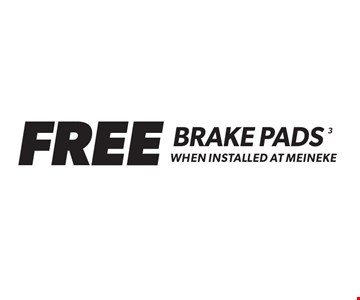 Free Brake Pads When Installed At Meineke. Expires 10-31-17.