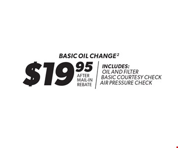 Basic Oil Change $19.95 After Mail-InRebat. Includes: Oil And Filter Basic Courtesy Check Air Pressure Check. *Oil change includes up to 5 quarts of 5W30 conventional motor oil and standard oil filter. Additional disposal and shop supply fees may apply. Special oils and filters are available at an additional cost. Not valid with any other offers. Must present coupon at time of estimate. Offer valid on most cars and light trucks. Valid at participating locations only. Limited time offer. See center manager for complete details. Offer expires 11/30/17.