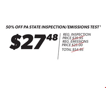 $27.48 50% Off pa state inspection/emissions test 1 reg. inspection price $29.95 reg. emissions price $25.00total $54.95. Expires 12/31/17.
