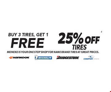 Buy 3 Tires, Get 1 Free. 25% OFF 4 Tires. Meineke is your one stop shop for name brand tires at great prices.. Minimum purchase of $150 before tax required. Valid on select tires. Valid at participating locations only. See center manager for complete details. Expires 12-15-17.