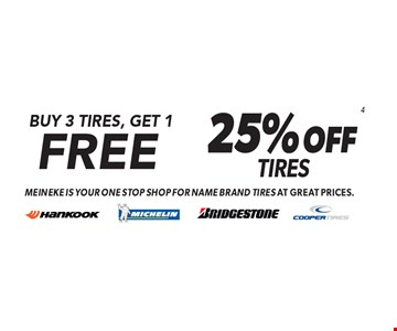 Buy 3 Tires, Get 1 Free. 25% OFF 4 Tires. Meineke is your one stop shop for name brand tires at great prices. Minimum purchase of $150 before tax required. Valid on select tires. Valid at participating locations only. See center manager for complete details. Expires 12/15/17.