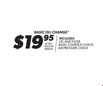$19.95 After Mail-In Rebate. Basic Oil Change. Includes: Oil And Filter Basic Courtesy Check Air Pressure Check. *Oil change includes up to 5 quarts of 5W30 conventional motor oil and standard oil filter. Additional disposal and shop supply fees may apply. Special oils and filters are available at an additional cost. Not valid with any other offers. Must present coupon at time of estimate. Offer valid on most cars and light trucks. Valid at participating locations only. Limited time offer. See center manager for complete details. Offer expires 12/31/17.
