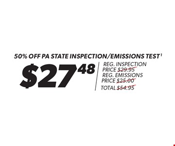 $27.48 - 50% Off pa state inspection/emissions test. Reg. inspection price $29.95, reg. emissions price $25.00 - total $54.95. 1. pass or fail, most cars, plus $7 sticker and $1.67 mci charge. Additional shop supply and disposal fees may apply. Discount applies to regular retail pricing. Must present coupon at time of estimate. Offer valid on most cars and light trucks. Valid at participating locations only. Limited time offer. See center manager for complete details. Offer expires 1-26-18.