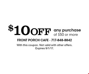 $10 Off any purchase of $50 or more. With this coupon. Not valid with other offers. Expires 9/1/17.
