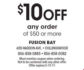 $10 Off any order of $50 or more. Must mention coupon when ordering. Not to be combined with any other offer. Offer expires 5-12-17.