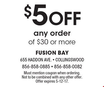$5 Off any order of $30 or more. Must mention coupon when ordering. Not to be combined with any other offer. Offer expires 5-12-17.
