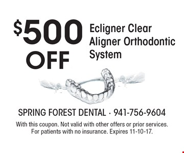 $500 Off Ecligner Clear Aligner Orthodontic System. With this coupon. Not valid with other offers or prior services. For patients with no insurance.  Expires 11-10-17.