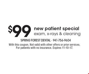 $99 New Patient Special. Exam, X-rays & Cleaning. With this coupon. Not valid with other offers or prior services. For patients with no insurance.  Expires 11-10-17.