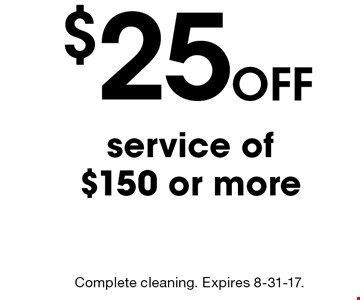 Off $25 service of $150 or more. Complete cleaning. Expires 8-31-17.