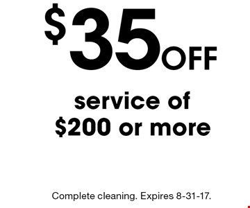 Off $35 service of $200 or more. Complete cleaning. Expires 8-31-17.