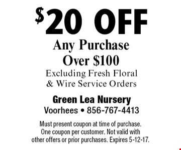 $20 off Any Purchase Over $100 Excluding Fresh Floral & Wire Service Orders. Must present coupon at time of purchase. One coupon per customer. Not valid with other offers or prior purchases. Expires 5-12-17.