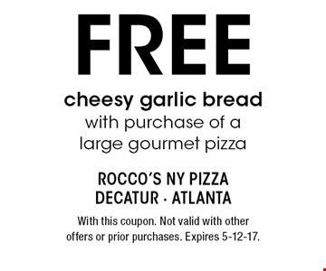 Free cheesy garlic bread with purchase of a large gourmet pizza. With this coupon. Not valid with other offers or prior purchases. Expires 5-12-17.