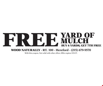 Free Yard Of Mulch. Buy 6 Yards, Get 7Th Free. With this coupon. Not valid with other offers. Offer expires 5/31/17.